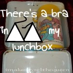 There's a bra in my lunchbox