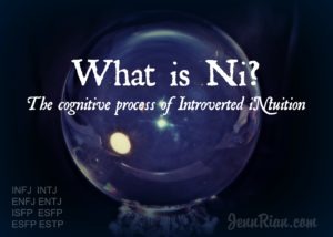 Ni: Introverted iNtuition